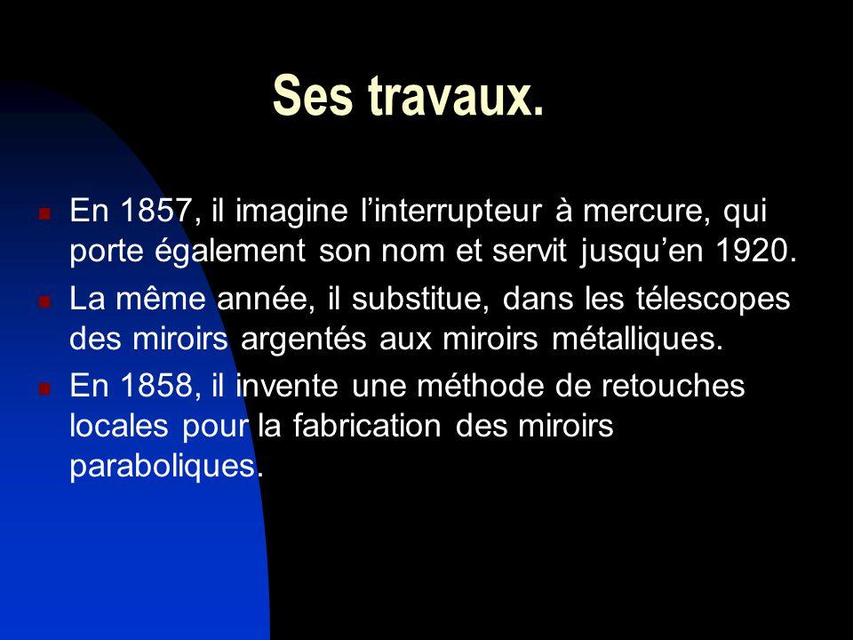 Ses travaux. En 1857, il imagine linterrupteur à mercure, qui porte également son nom et servit jusquen 1920. La même année, il substitue, dans les té