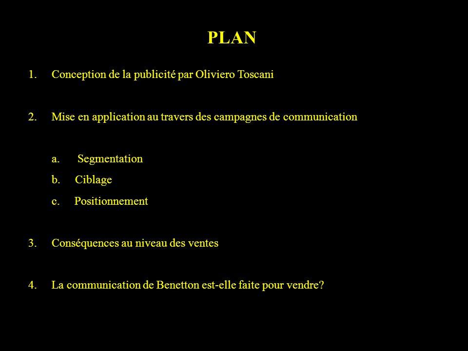 1. Conception de la publicité par Oliviero Toscani 2. Mise en application au travers des campagnes de communication a. Segmentation b. Ciblage c. Posi