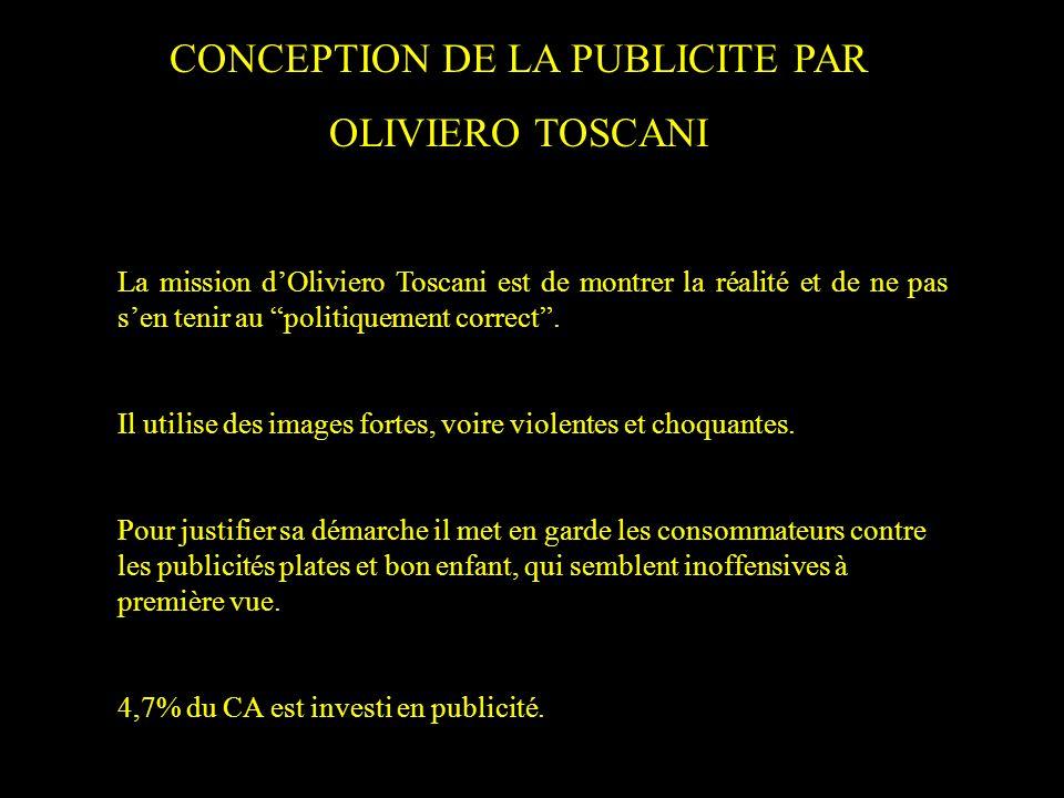 CONCEPTION DE LA PUBLICITE PAR OLIVIERO TOSCANI La mission dOliviero Toscani est de montrer la réalité et de ne pas sen tenir au politiquement correct