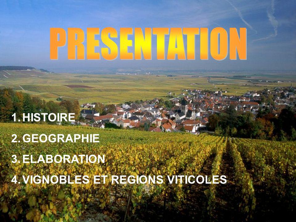 1.HISTOIRE 2.GEOGRAPHIE 3.ELABORATION 4.VIGNOBLES ET REGIONS VITICOLES