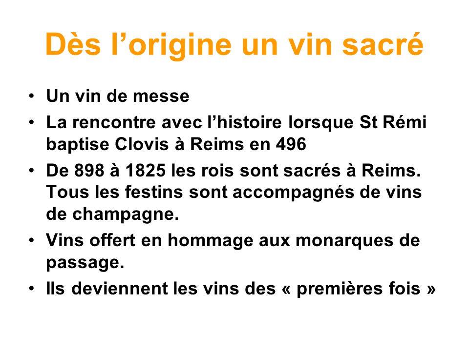 Dès lorigine un vin sacré Un vin de messe La rencontre avec lhistoire lorsque St Rémi baptise Clovis à Reims en 496 De 898 à 1825 les rois sont sacrés