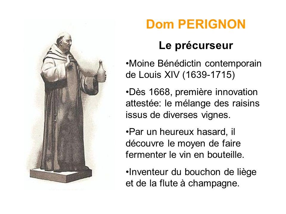 Dom PERIGNON Le précurseur Moine Bénédictin contemporain de Louis XIV (1639-1715) Dès 1668, première innovation attestée: le mélange des raisins issus