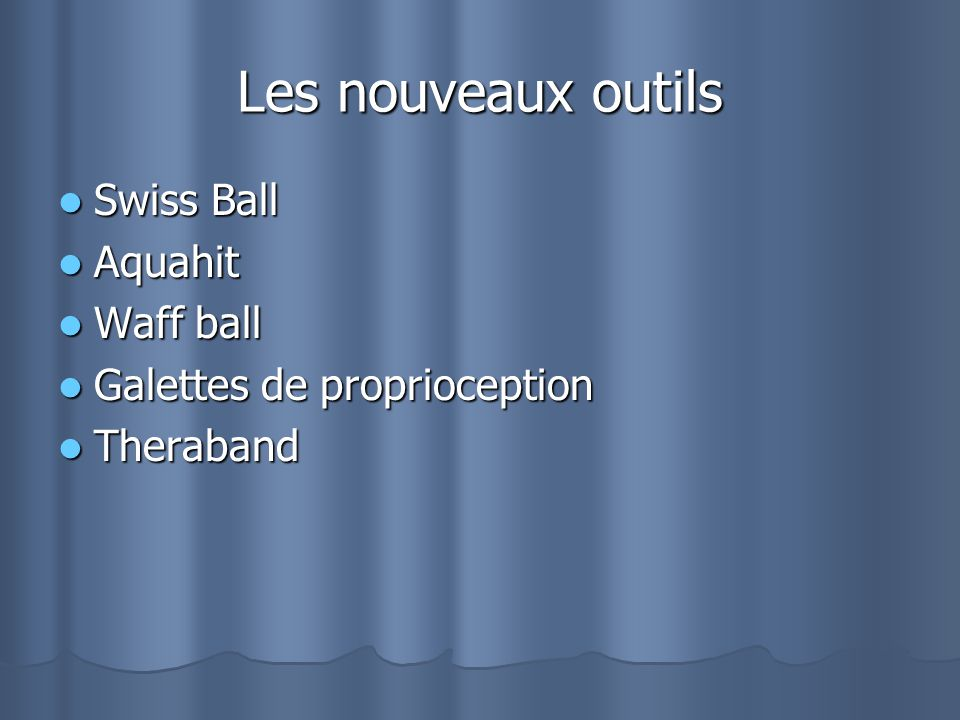 Les nouveaux outils Swiss Ball Swiss Ball Aquahit Aquahit Waff ball Waff ball Galettes de proprioception Galettes de proprioception Theraband Theraband