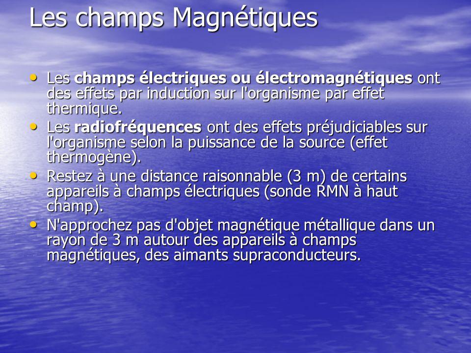 Les champs Magnétiques Les champs électriques ou électromagnétiques ont des effets par induction sur l'organisme par effet thermique. Les champs élect
