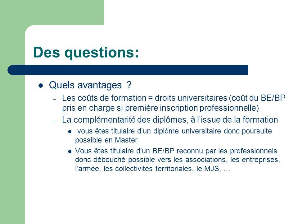 Des questions: Quels avantages ? – Les coûts de formation = droits universitaires (coût du BE/BP pris en charge si première inscription professionnell