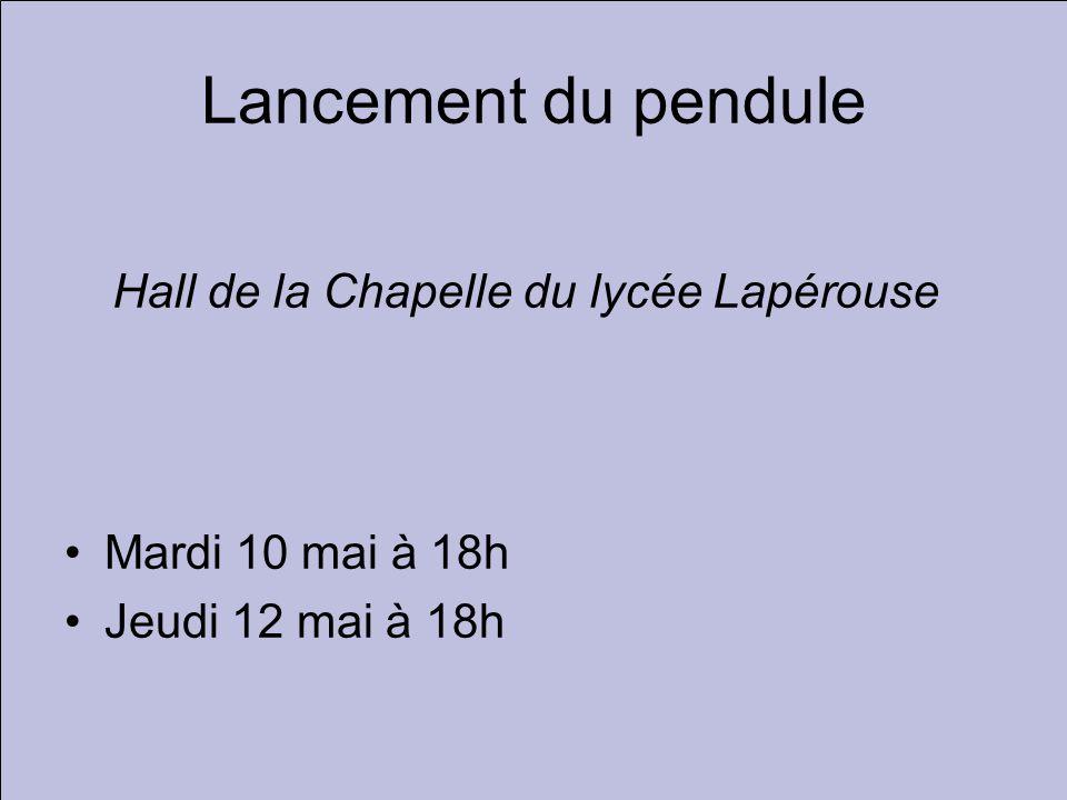 Lancement du pendule Mardi 10 mai à 18h Jeudi 12 mai à 18h Hall de la Chapelle du lycée Lapérouse