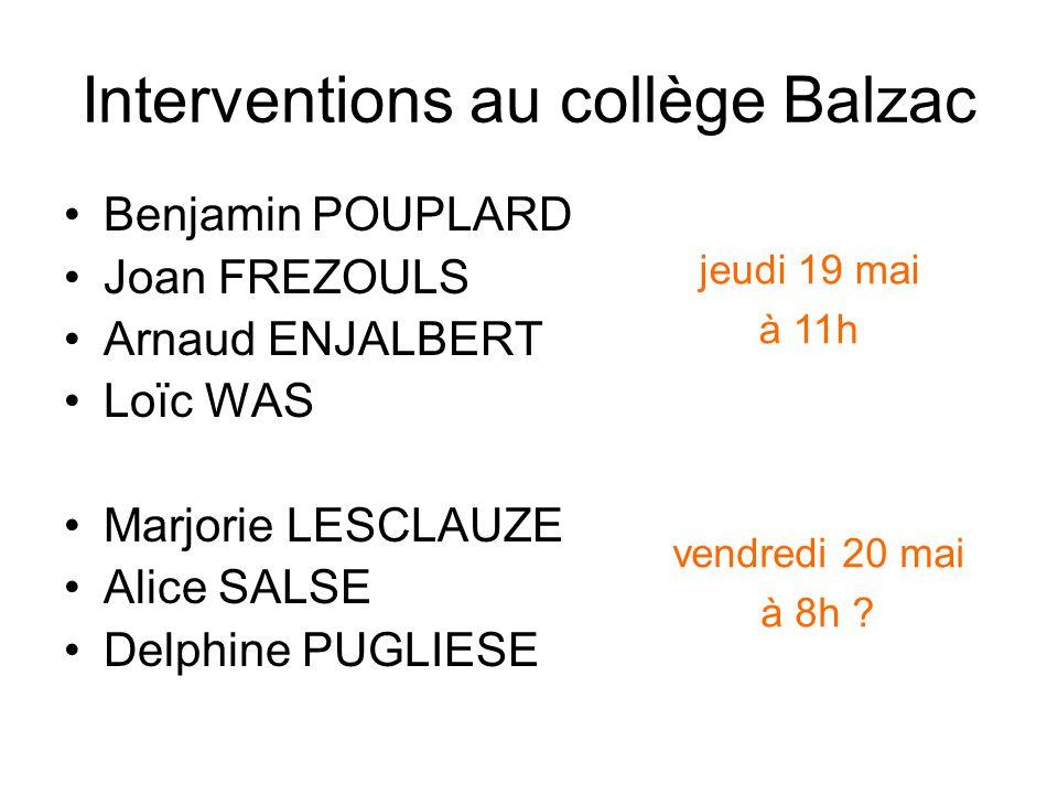 Interventions au collège Balzac Benjamin POUPLARD Joan FREZOULS Arnaud ENJALBERT Loïc WAS Marjorie LESCLAUZE Alice SALSE Delphine PUGLIESE jeudi 19 ma