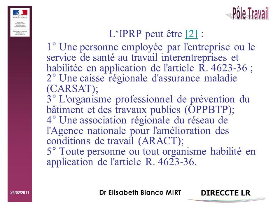 24/02/2011 Dr Elisabeth Blanco MIRT LIPRP peut être [2] :[2] 1° Une personne employée par l entreprise ou le service de santé au travail interentreprises et habilitée en application de l article R.