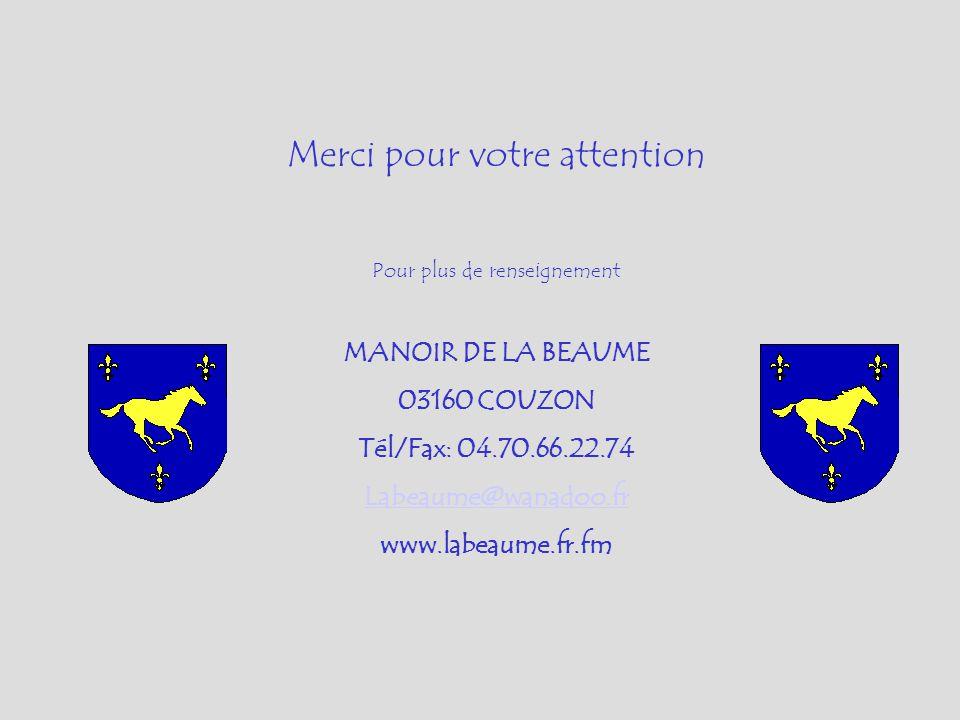 Merci pour votre attention Pour plus de renseignement MANOIR DE LA BEAUME 03160 COUZON Tél/Fax: 04.70.66.22.74 Labeaume@wanadoo.fr www.labeaume.fr.fm