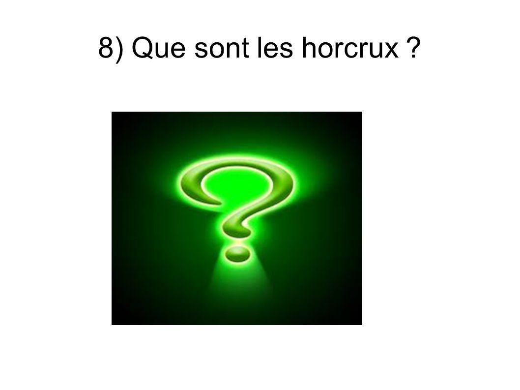 8) Que sont les horcrux ?