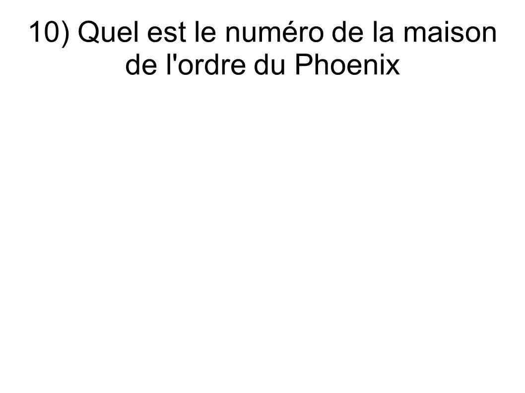10) Quel est le numéro de la maison de l'ordre du Phoenix