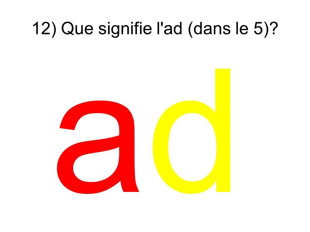 12) Que signifie l'ad (dans le 5)? adad