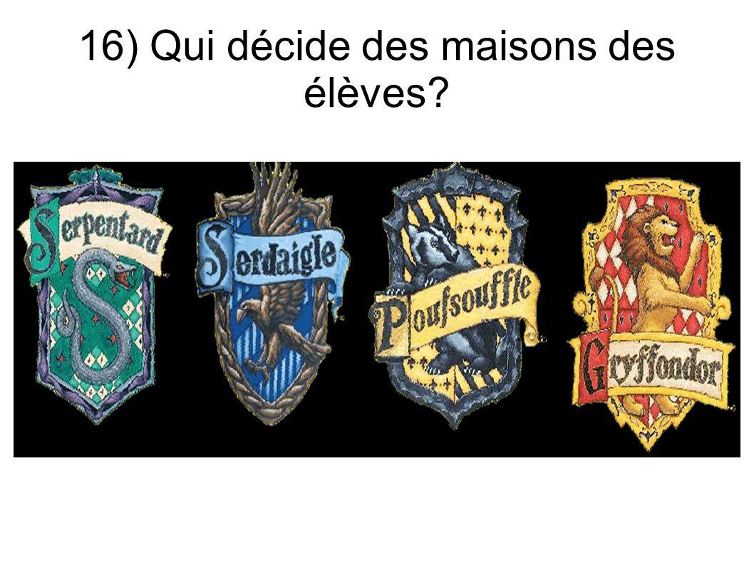 16) Qui décide des maisons des élèves?