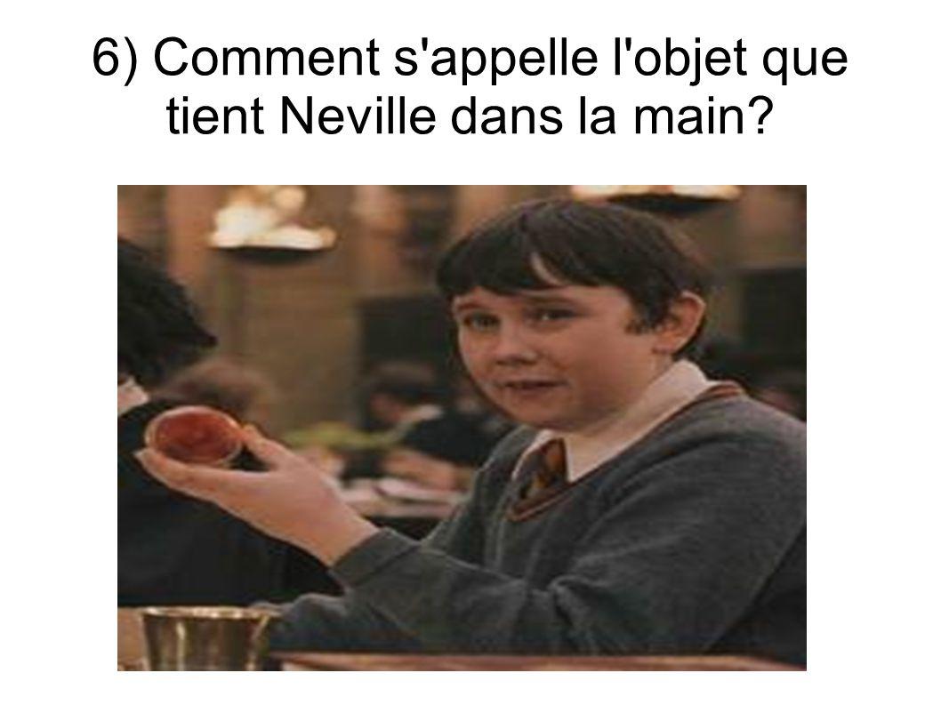 6) Comment s'appelle l'objet que tient Neville dans la main?