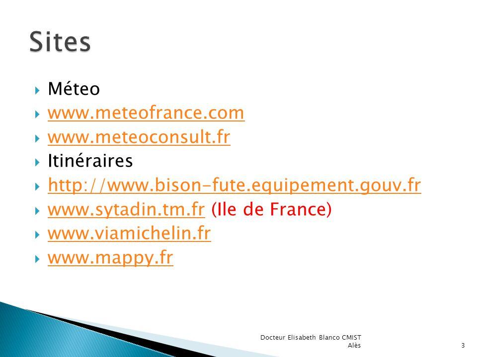 Méteo www.meteofrance.com www.meteoconsult.fr Itinéraires http://www.bison-fute.equipement.gouv.fr www.sytadin.tm.fr (Ile de France) www.sytadin.tm.fr