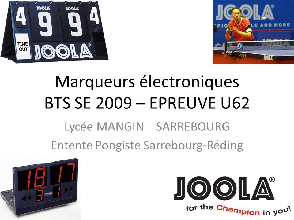 Marqueurs électroniques BTS SE 2009 – EPREUVE U62 Lycée MANGIN – SARREBOURG Entente Pongiste Sarrebourg-Réding