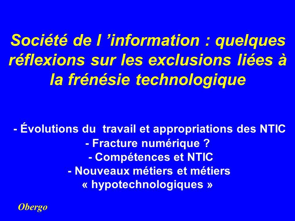 Société de l information = système de plus de 100 innovations qui changent le travail TECHNO LOGIQUES ORGANI- SATION PRODUITS SOCIAL INNOVAT.
