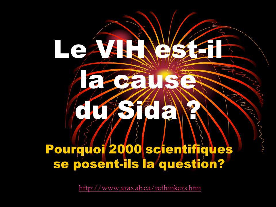 Le VIH est-il la cause du Sida ? Pourquoi 2000 scientifiques se posent-ils la question? http://www.aras.ab.ca/rethinkers.htm
