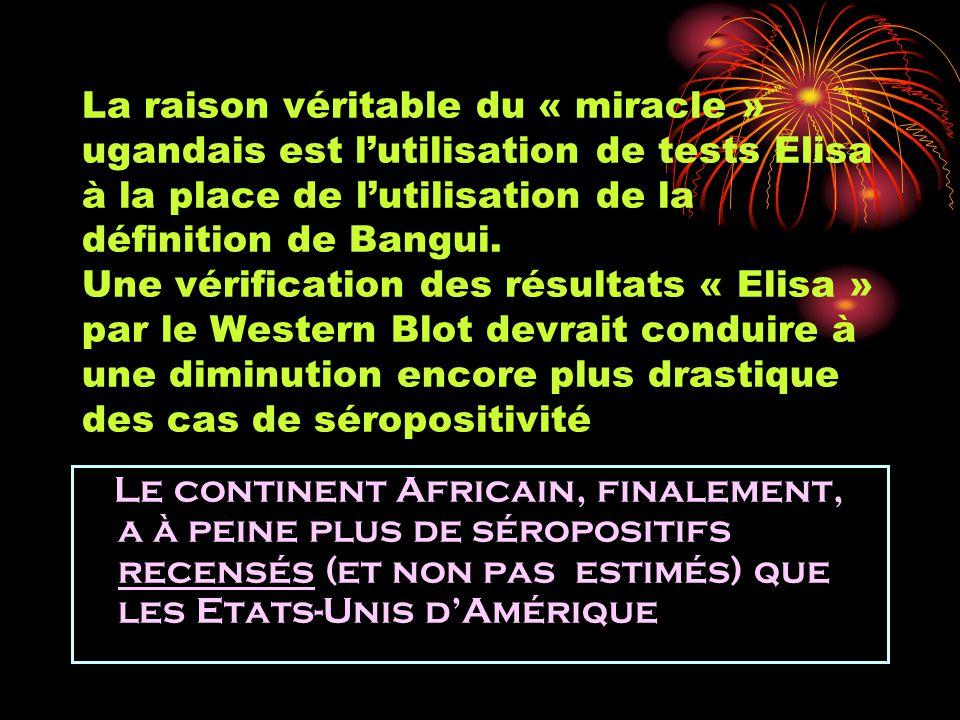 La raison véritable du « miracle » ugandais est lutilisation de tests Elisa à la place de lutilisation de la définition de Bangui. Une vérification de