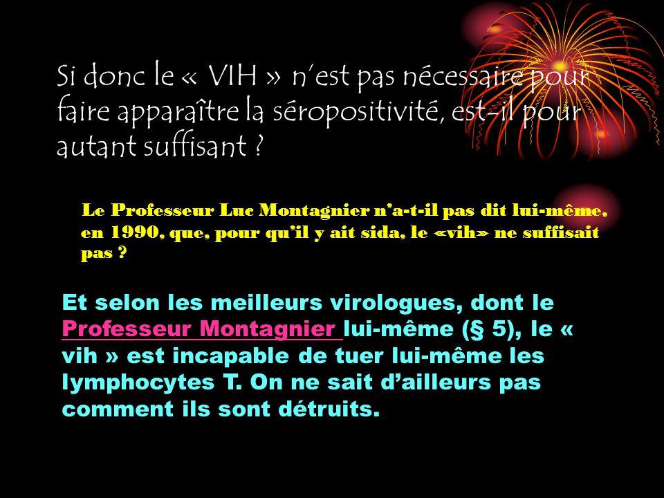 Si donc le « VIH » nest pas nécessaire pour faire apparaître la séropositivité, est-il pour autant suffisant ? Le Professeur Luc Montagnier na-t-il pa