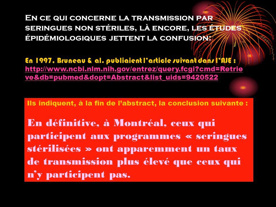 En ce qui concerne la transmission par seringues non stériles, là encore, les études épidémiologiques jettent la confusion: En 1997, Bruneau & al. pub
