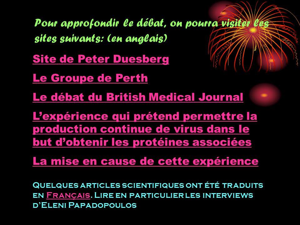 Pour approfondir le débat, on pourra visiter les sites suivants: (en anglais) Site de Peter Duesberg Le Groupe de Perth Le débat du British Medical Jo