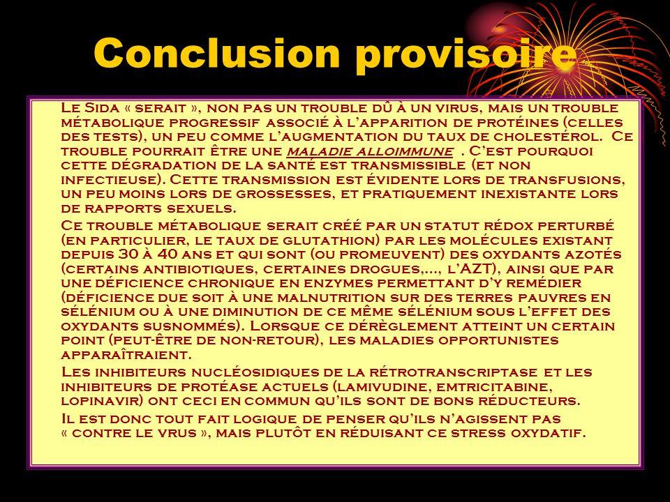 Conclusion provisoire Le Sida « serait », non pas un trouble dû à un virus, mais un trouble métabolique progressif associé à lapparition de protéines