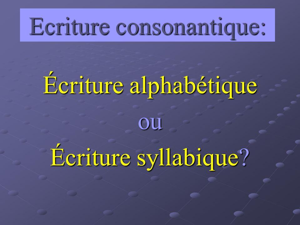 Ecriture consonantique: Écriture alphabétique ou Écriture syllabique?