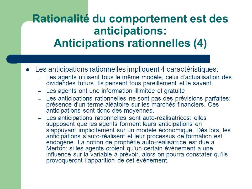 Rationalité du comportement est des anticipations: Anticipations rationnelles (4) Les anticipations rationnelles impliquent 4 caractéristiques: – Les
