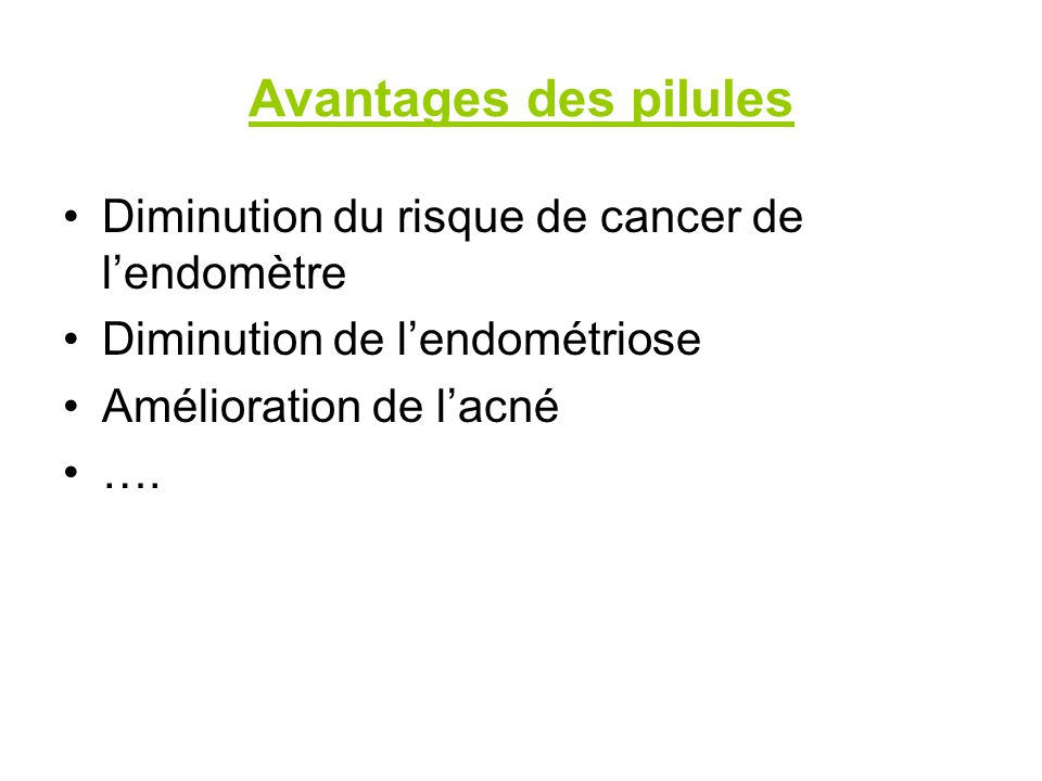 Avantages des pilules Diminution du risque de cancer de lendomètre Diminution de lendométriose Amélioration de lacné ….