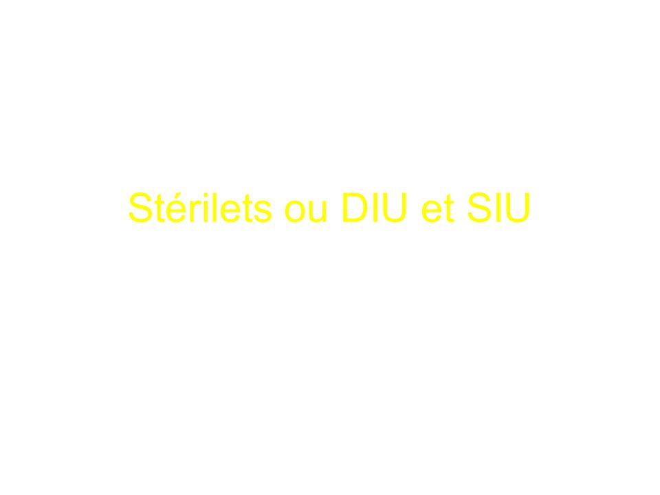 Stérilets ou DIU et SIU