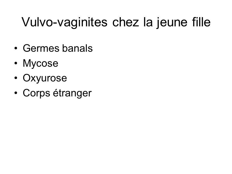 Vulvo-vaginites chez la jeune fille Germes banals Mycose Oxyurose Corps étranger