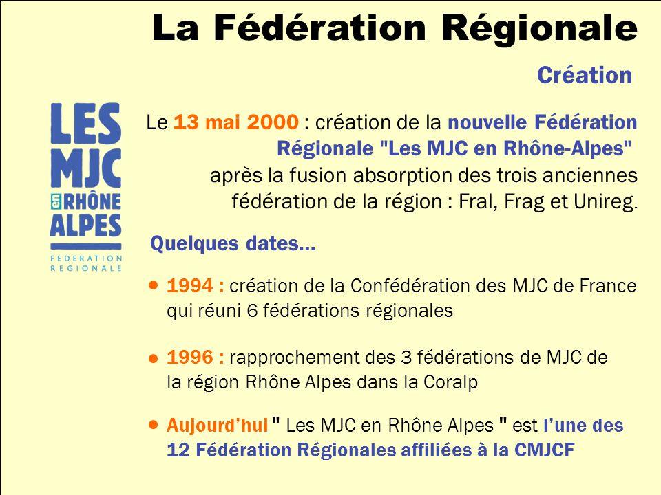 Création Le 13 mai 2000 : création de la nouvelle Fédération Régionale Les MJC en Rhône-Alpes après la fusion absorption des trois anciennes fédération de la région : Fral, Frag et Unireg.