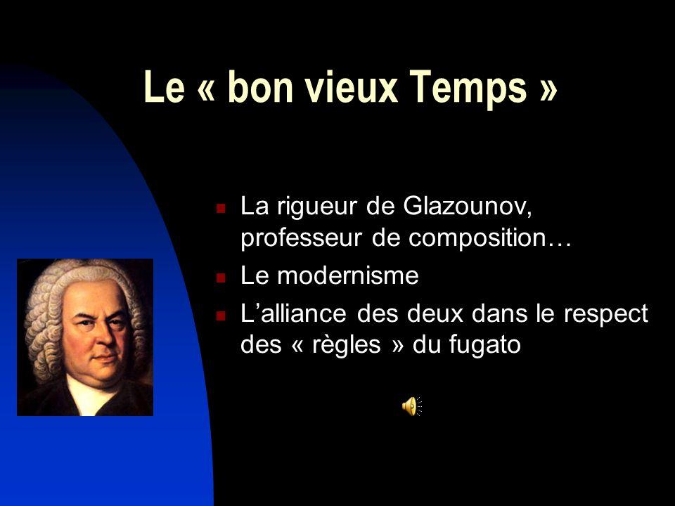 Le « bon vieux Temps » La rigueur de Glazounov, professeur de composition… Le modernisme Lalliance des deux dans le respect des « règles » du fugato