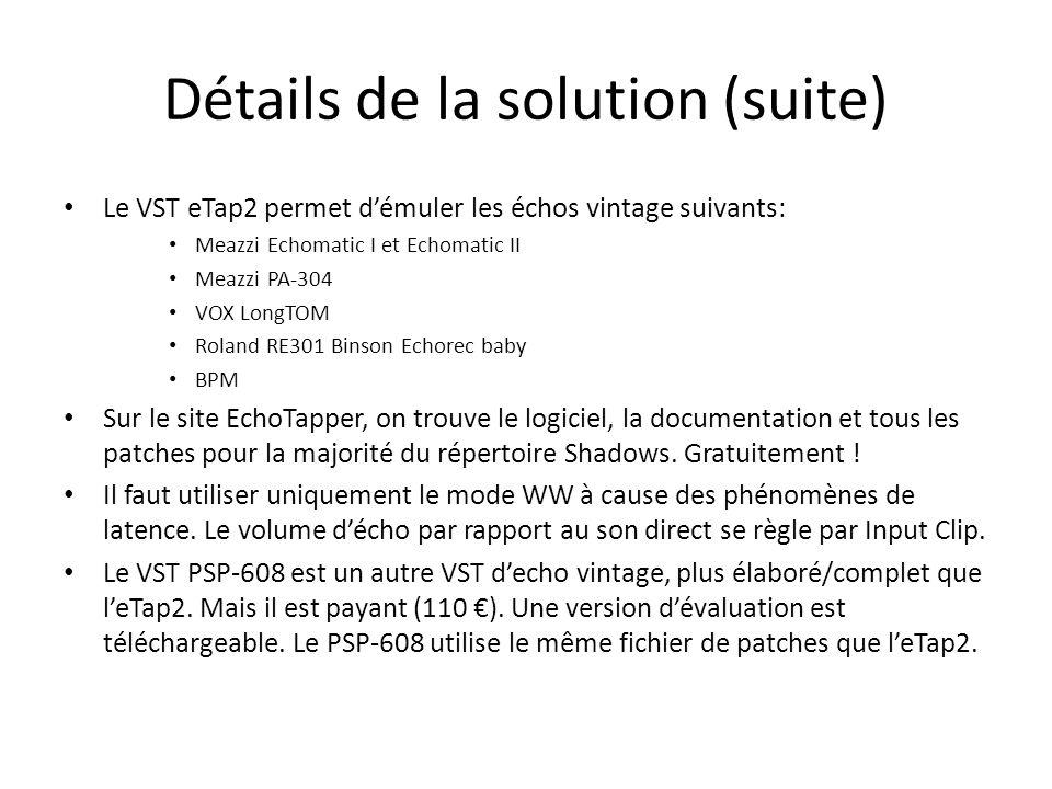 Détails de la solution (suite) Le VST eTap2 permet démuler les échos vintage suivants: Meazzi Echomatic I et Echomatic II Meazzi PA-304 VOX LongTOM Ro