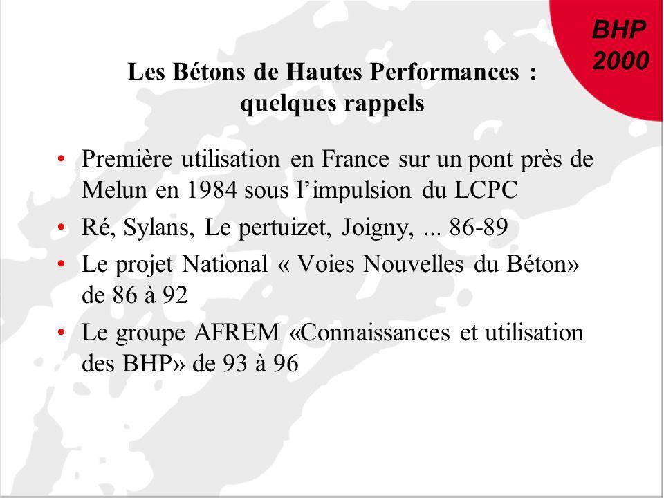 BHP 2000 Les Bétons de Hautes Performances : quelques rappels Première utilisation en France sur un pont près de Melun en 1984 sous limpulsion du LCPC