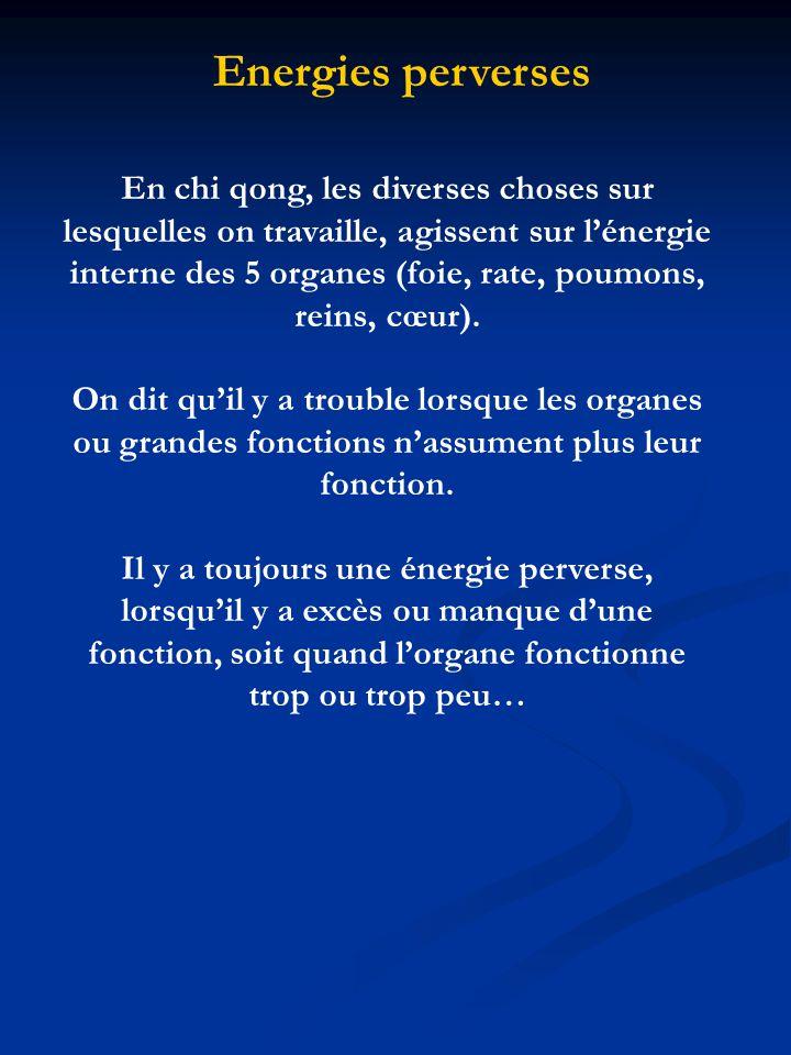 En chi qong, les diverses choses sur lesquelles on travaille, agissent sur lénergie interne des 5 organes (foie, rate, poumons, reins, cœur).