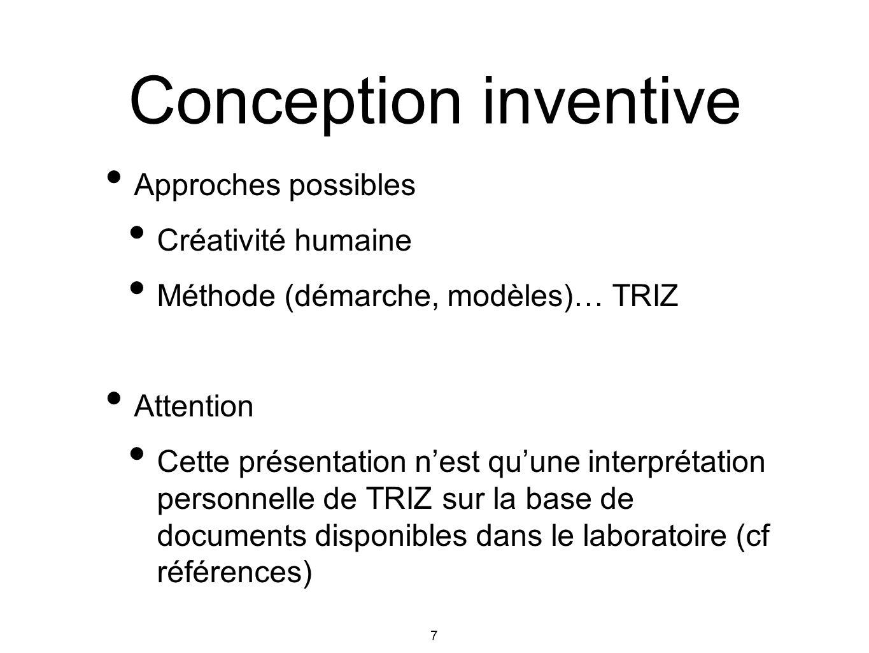 7 Approches possibles Créativité humaine Méthode (démarche, modèles)… TRIZ Attention Cette présentation nest quune interprétation personnelle de TRIZ