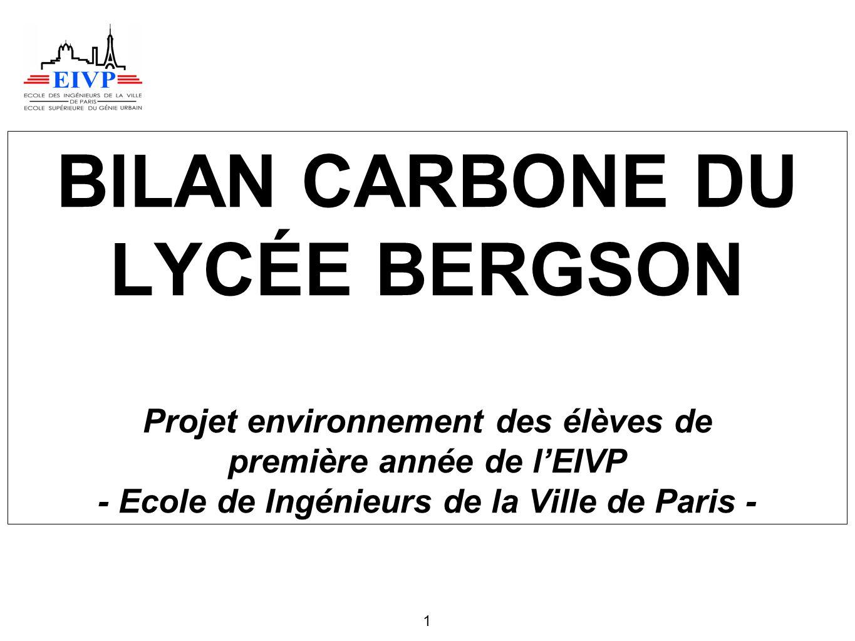 1 BILAN CARBONE DU LYCÉE BERGSON Projet environnement des élèves de première année de lEIVP - Ecole de Ingénieurs de la Ville de Paris -