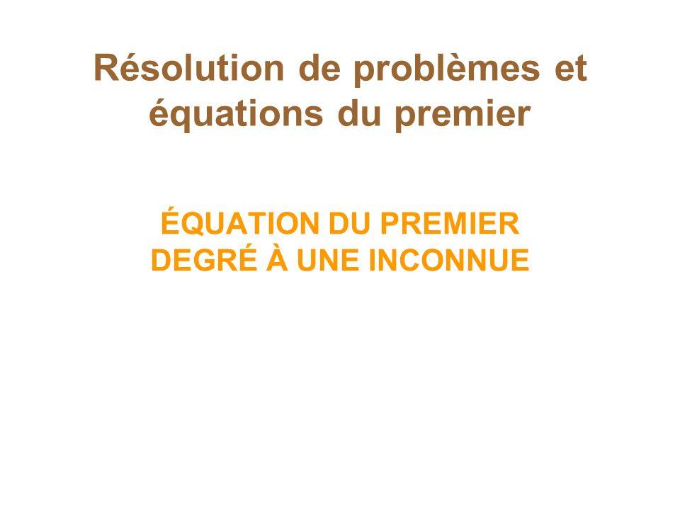 Résolution de problèmes et équations du premier ÉQUATION DU PREMIER DEGRÉ À UNE INCONNUE