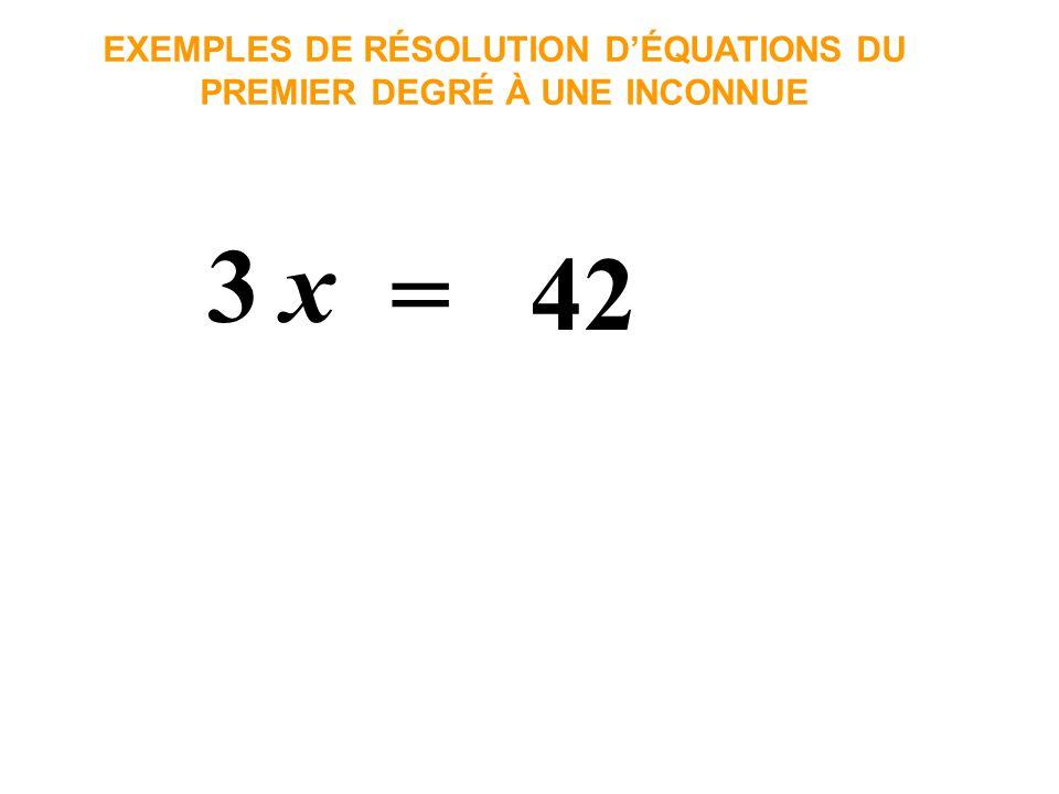 x3 = 42 EXEMPLES DE RÉSOLUTION DÉQUATIONS DU PREMIER DEGRÉ À UNE INCONNUE