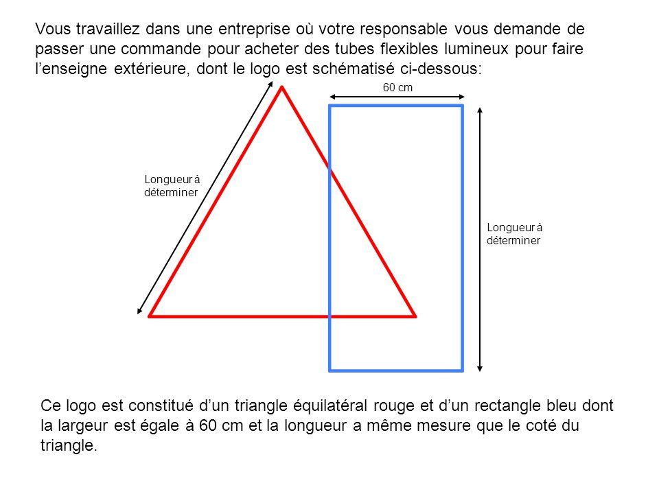 Ce logo est constitué dun triangle équilatéral rouge et dun rectangle bleu dont la largeur est égale à 60 cm et la longueur a même mesure que le coté