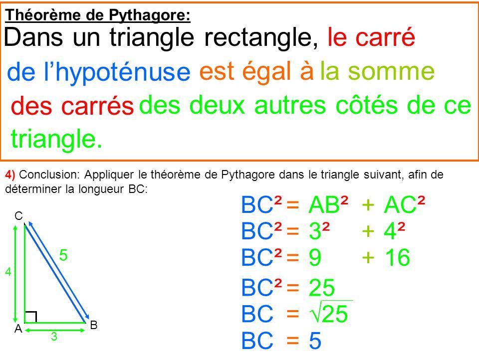 Théorème de Pythagore: le carréDans un triangle rectangle, des deux autres côtés de ce la sommeest égal à de lhypoténuse des carrés triangle. B A C 4)