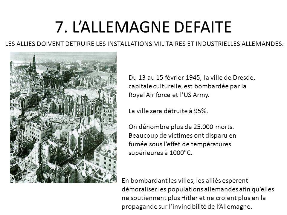 7. LALLEMAGNE DEFAITE LES ALLIES DOIVENT DETRUIRE LES INSTALLATIONS MILITAIRES ET INDUSTRIELLES ALLEMANDES. DRESDE, 1900 En bombardant les villes, les