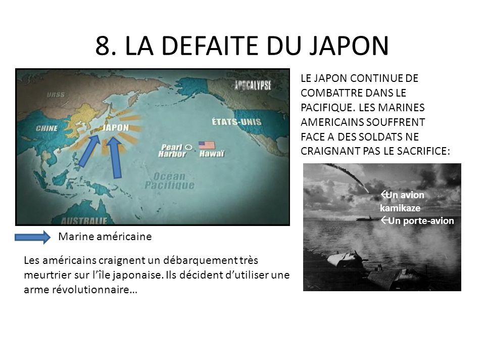 8. LA DEFAITE DU JAPON LE JAPON CONTINUE DE COMBATTRE DANS LE PACIFIQUE. LES MARINES AMERICAINS SOUFFRENT FACE A DES SOLDATS NE CRAIGNANT PAS LE SACRI