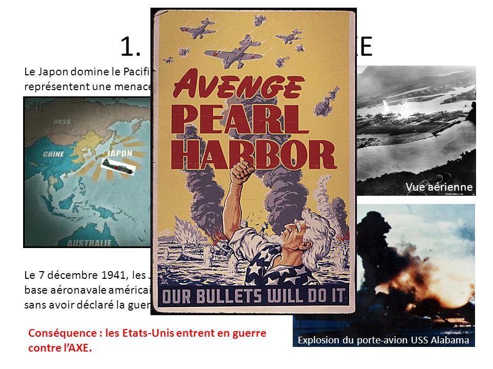 1. LAPOGEE DE LAXE Le 7 décembre 1941, les Japonais attaquent la base aéronavale américaine de Pearl Harbour, sans avoir déclaré la guerre auparavant…