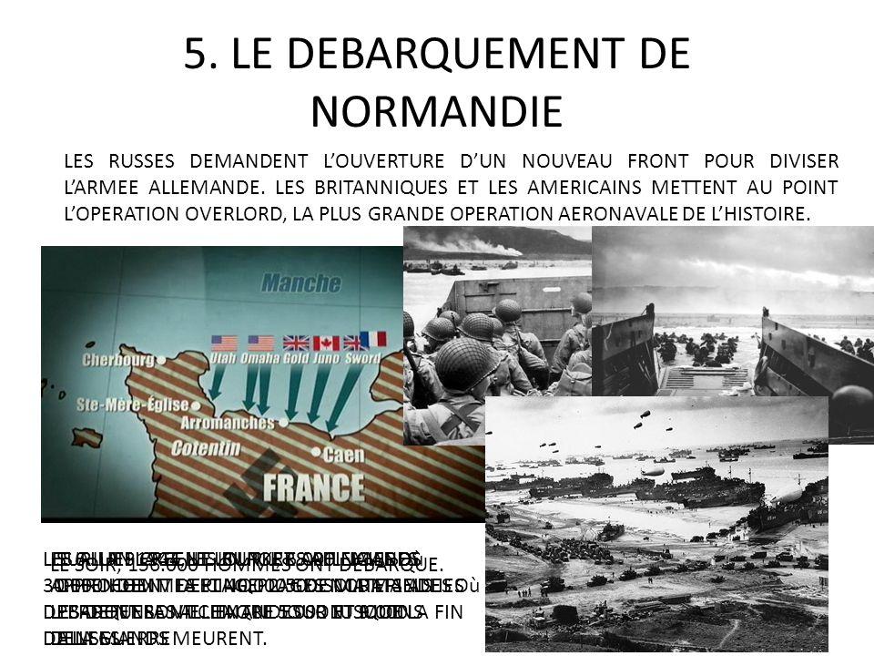 5. LE DEBARQUEMENT DE NORMANDIE LES RUSSES DEMANDENT LOUVERTURE DUN NOUVEAU FRONT POUR DIVISER LARMEE ALLEMANDE. LES BRITANNIQUES ET LES AMERICAINS ME