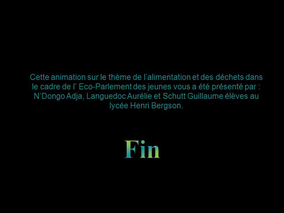 Cette animation sur le thème de lalimentation et des déchets dans le cadre de l Eco-Parlement des jeunes vous a été présenté par : NDongo Adja, Languedoc Aurélie et Schutt Guillaume élèves au lycée Henri Bergson.