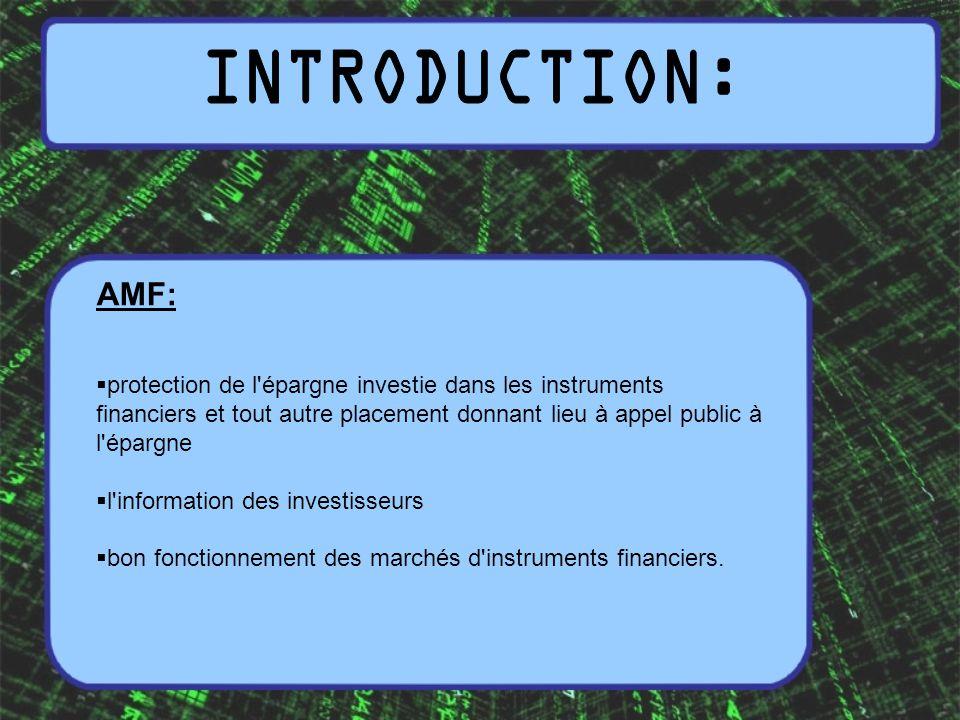 AMF: protection de l épargne investie dans les instruments financiers et tout autre placement donnant lieu à appel public à l épargne l information des investisseurs bon fonctionnement des marchés d instruments financiers.