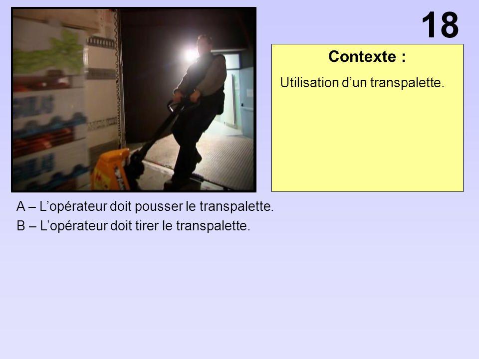 Contexte : A – Lopérateur doit pousser le transpalette. B – Lopérateur doit tirer le transpalette. 18 Utilisation dun transpalette.